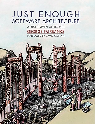 Just Enough Software Architecture By Fairbanks, George/ Garlan, David (FRW)