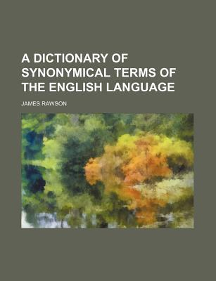 General Books A Dictionary of Synonymical Terms of the English Language by Rawson, James [Paperback] at Sears.com